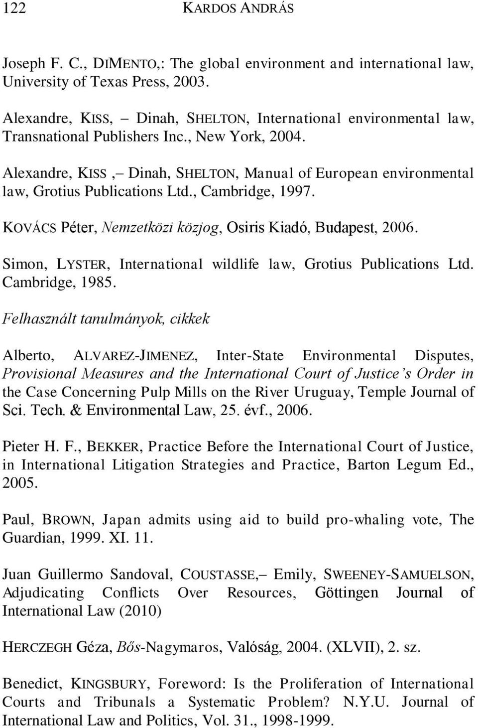 Alexandre, KISS, Dinah, SHELTON, Manual of European environmental law, Grotius Publications Ltd., Cambridge, 1997. KOVÁCS Péter, Nemzetközi közjog, Osiris Kiadó, Budapest, 2006.