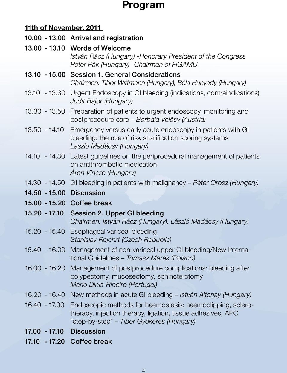 30 Urgent Endoscopy in GI bleeding (indications, contraindications) Judit Bajor (Hungary) 13.30-13.