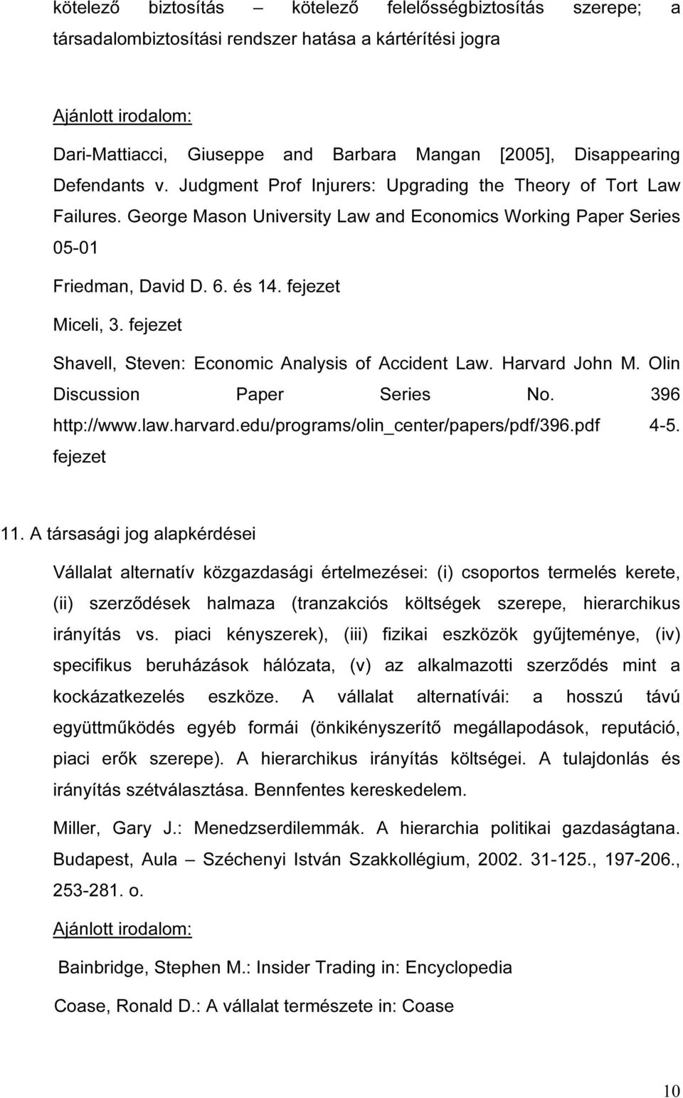 fejezet Shavell, Steven: Economic Analysis of Accident Law. Harvard John M. Olin Discussion Paper Series No. 396 http://www.law.harvard.edu/programs/olin_center/papers/pdf/396.pdf 4-5. fejezet 11.