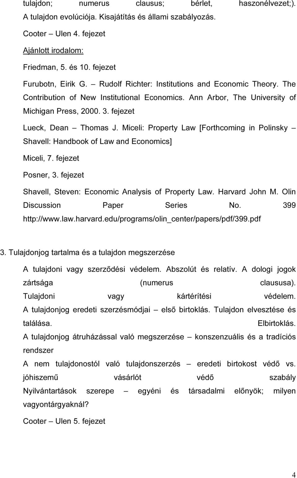Miceli: Property Law [Forthcoming in Polinsky Shavell: Handbook of Law and Economics] Miceli, 7. fejezet Posner, 3. fejezet Shavell, Steven: Economic Analysis of Property Law. Harvard John M.