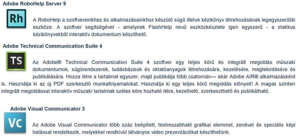 Adobe Technical Communication Suite 4 Az Adobe Technical Communication Suite 4 szoftver egy teljes körű és integrált megoldás műszaki dokumentumok, súgórendszerek, tudásbázisok és oktatóanyagok