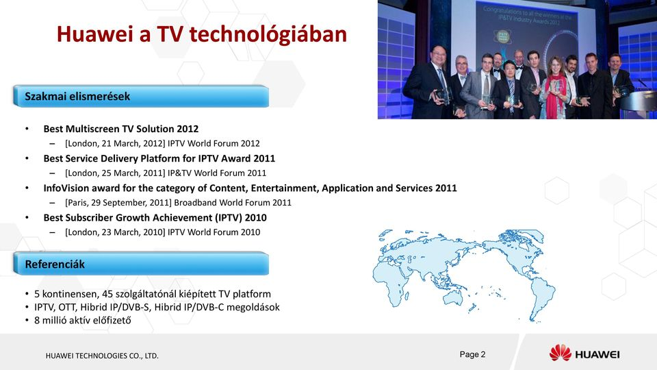 29 September, 2011] Broadband World Forum 2011 Best Subscriber Growth Achievement (IPTV) 2010 [London, 23 March, 2010] IPTV World Forum 2010 Referenciák 5