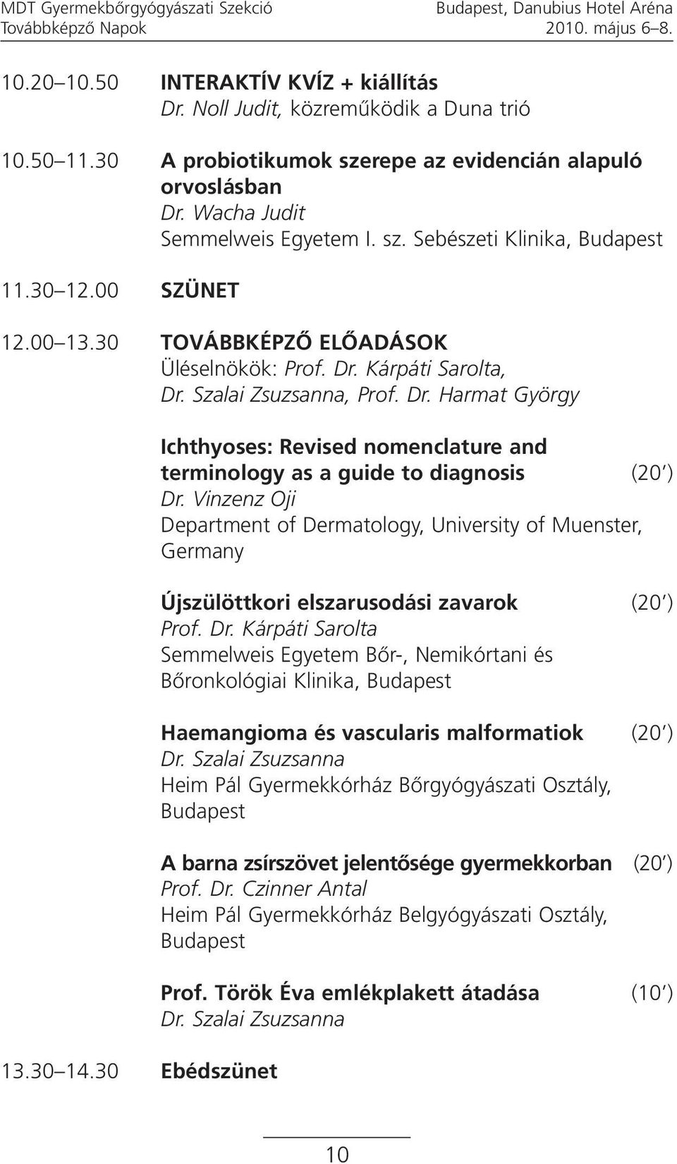 Dr. Harmat György 13.30 14.30 Ebédszünet Ichthyoses: Revised nomenclature and terminology as a guide to diagnosis (20 ) Dr.