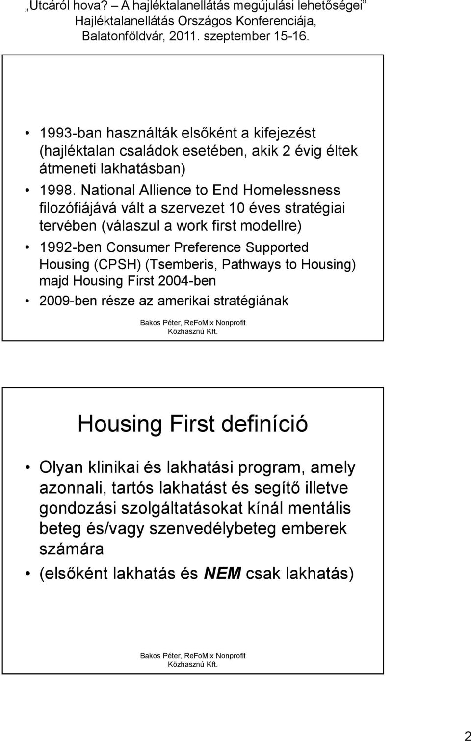 Supported Housing (CPSH) (Tsemberis, Pathways to Housing) majd Housing First 2004-ben 2009-ben része az amerikai stratégiának Housing First definíció Olyan