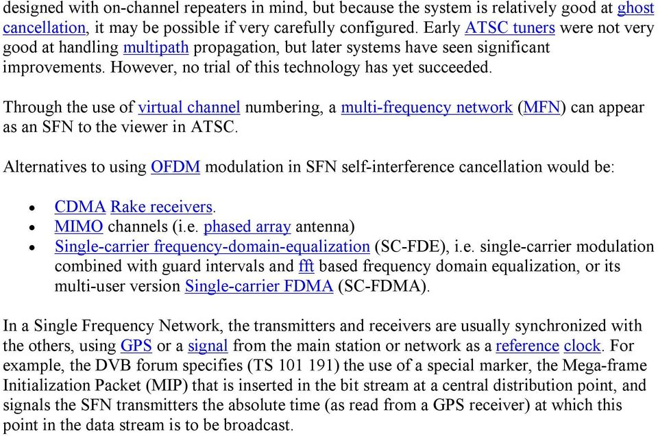 Through the use of virtual channel numbering, a multi-frequency network (MFN) can appear as an SFN to the viewer in ATSC.