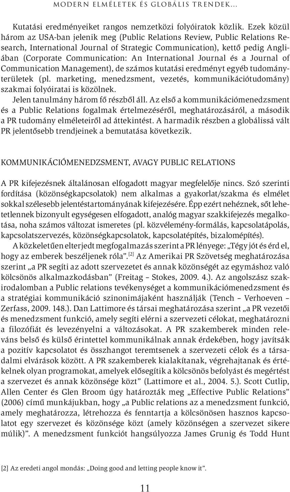 International Journal és a Journal of Communication Management), de számos kutatási eredményt egyéb tudományterületek (pl.