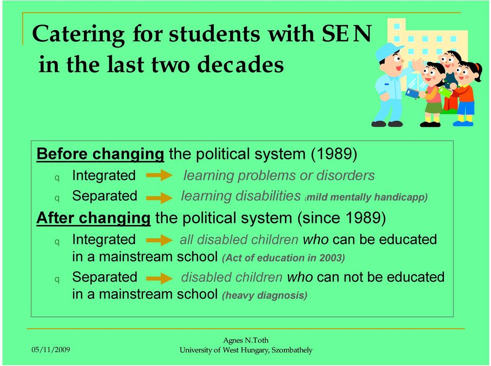 political system (since 1989) q Integrated all disabled children who can be educated in a mainstream school (Act of