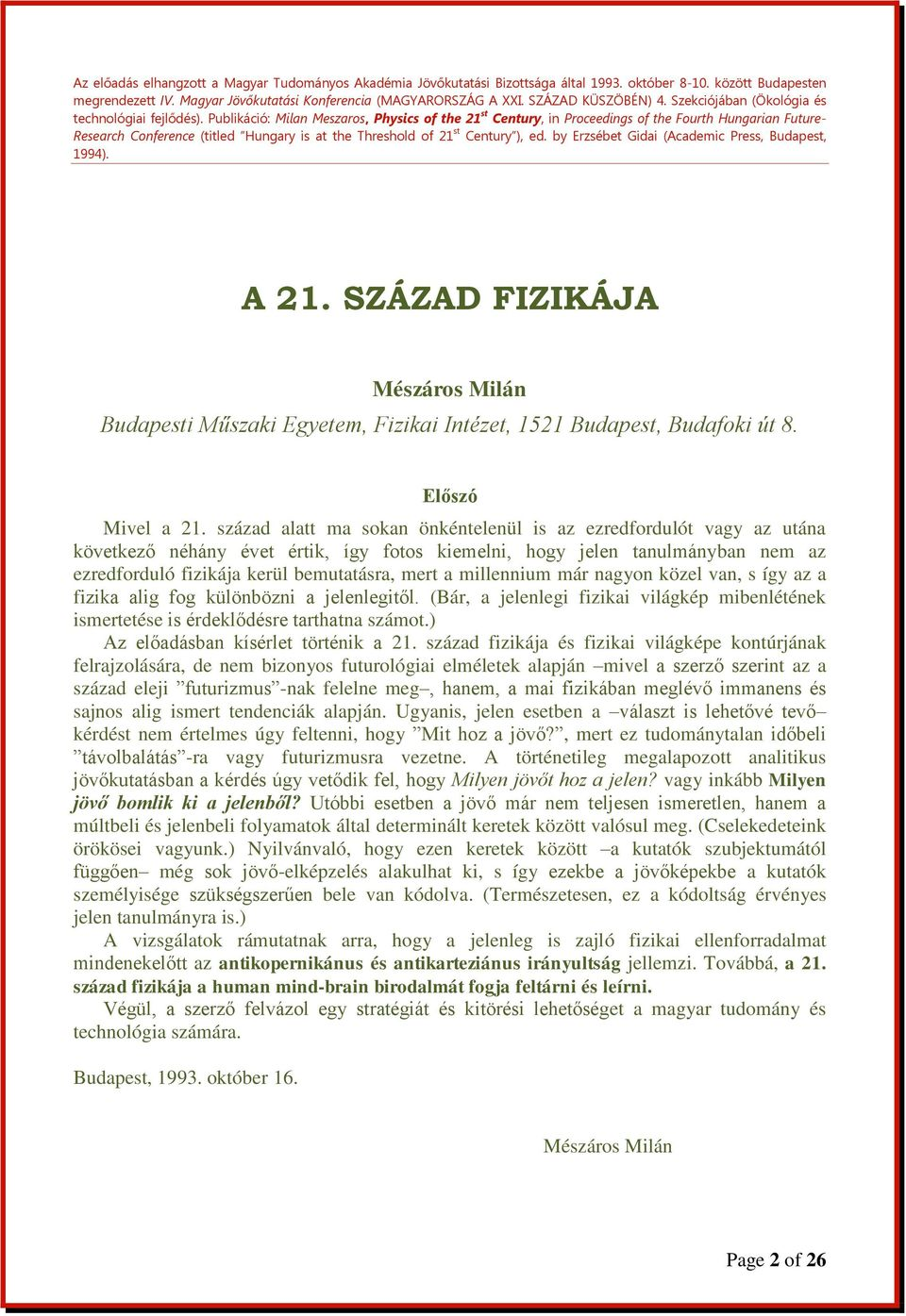 Publikáció: Milan Meszaros, Physics of the 21 st Century, in Proceedings of the Fourth Hungarian Future- Research Conference (titled Hungary is at the Threshold of 21 st Century ), ed.