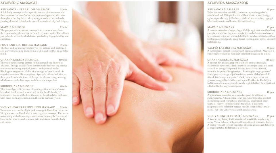 Marma massage 75 min The purpose of the marma massage is to remove stagnations, thereby allowing the energy to flow freely once again.