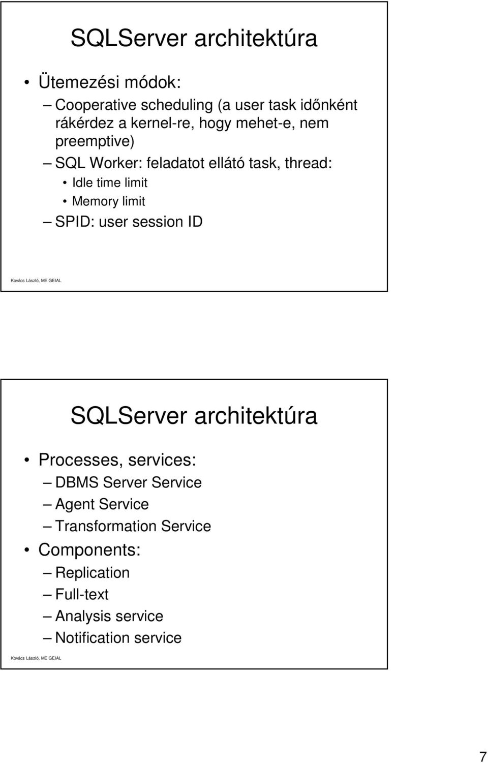 Memory limit SPID: user session ID Processes, services: DBMS Server Service Agent Service