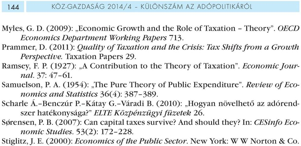 Samuelson, P. A. (1954): The Pure Theory of Public Expenditure. Review of Economics and Statistics 36(4): 387 389. Scharle Á. Benczúr P. Kátay G. Váradi B.