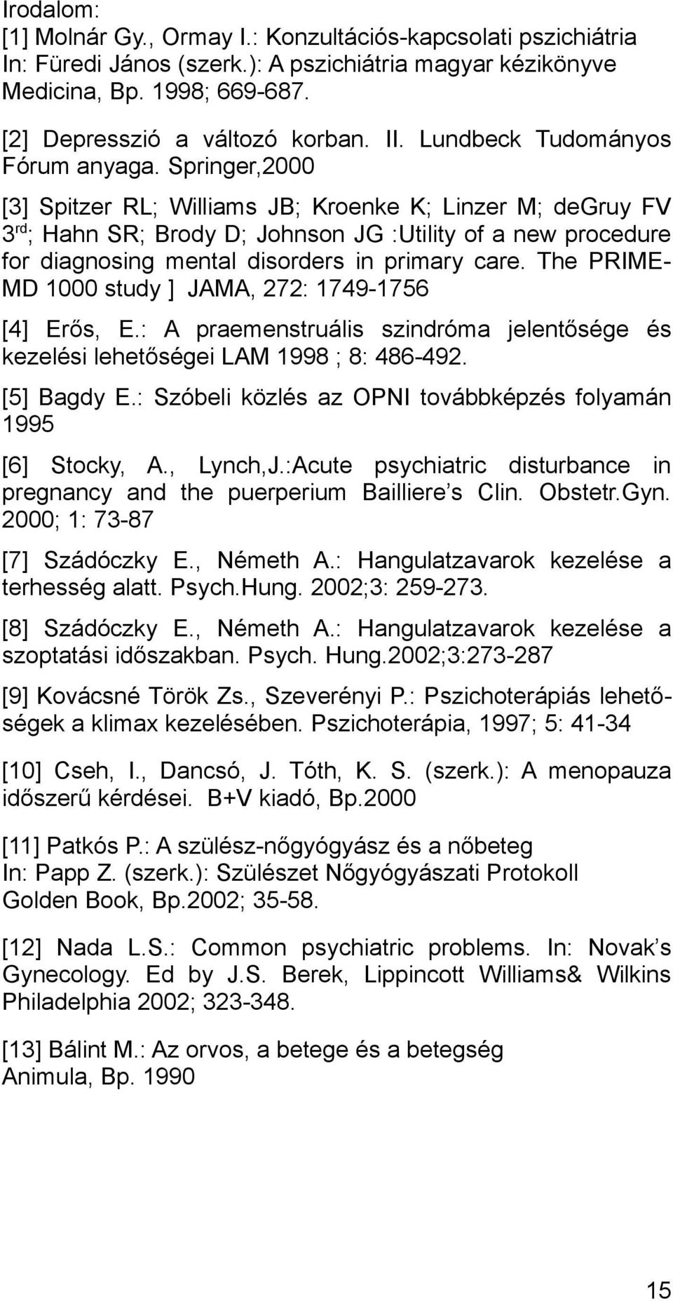 Springer,2000 [3] Spitzer RL; Williams JB; Kroenke K; Linzer M; degruy FV 3 rd ; Hahn SR; Brody D; Johnson JG :Utility of a new procedure for diagnosing mental disorders in primary care.