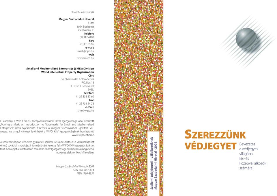 int E kiadvány a WIPO Kis-és Középvállalkozások (KKV) Igazgatósága által készített Making a Mark: An Introduction to Trademarks for Small and Medium-sized Enterprises című tájékoztató füzetnek a