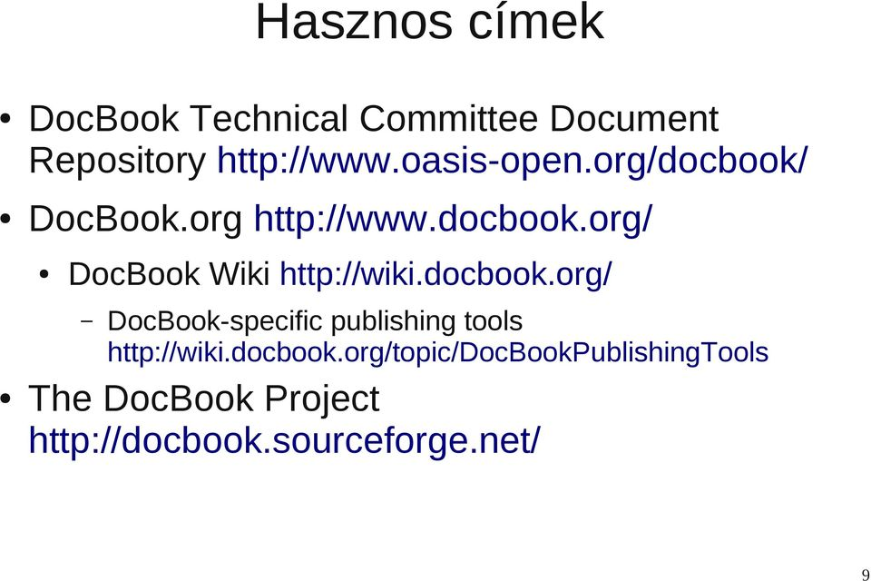 docbook.org/ DocBook-specific publishing tools http://wiki.docbook.org/topic/docbookpublishingtools The DocBook Project http://docbook.