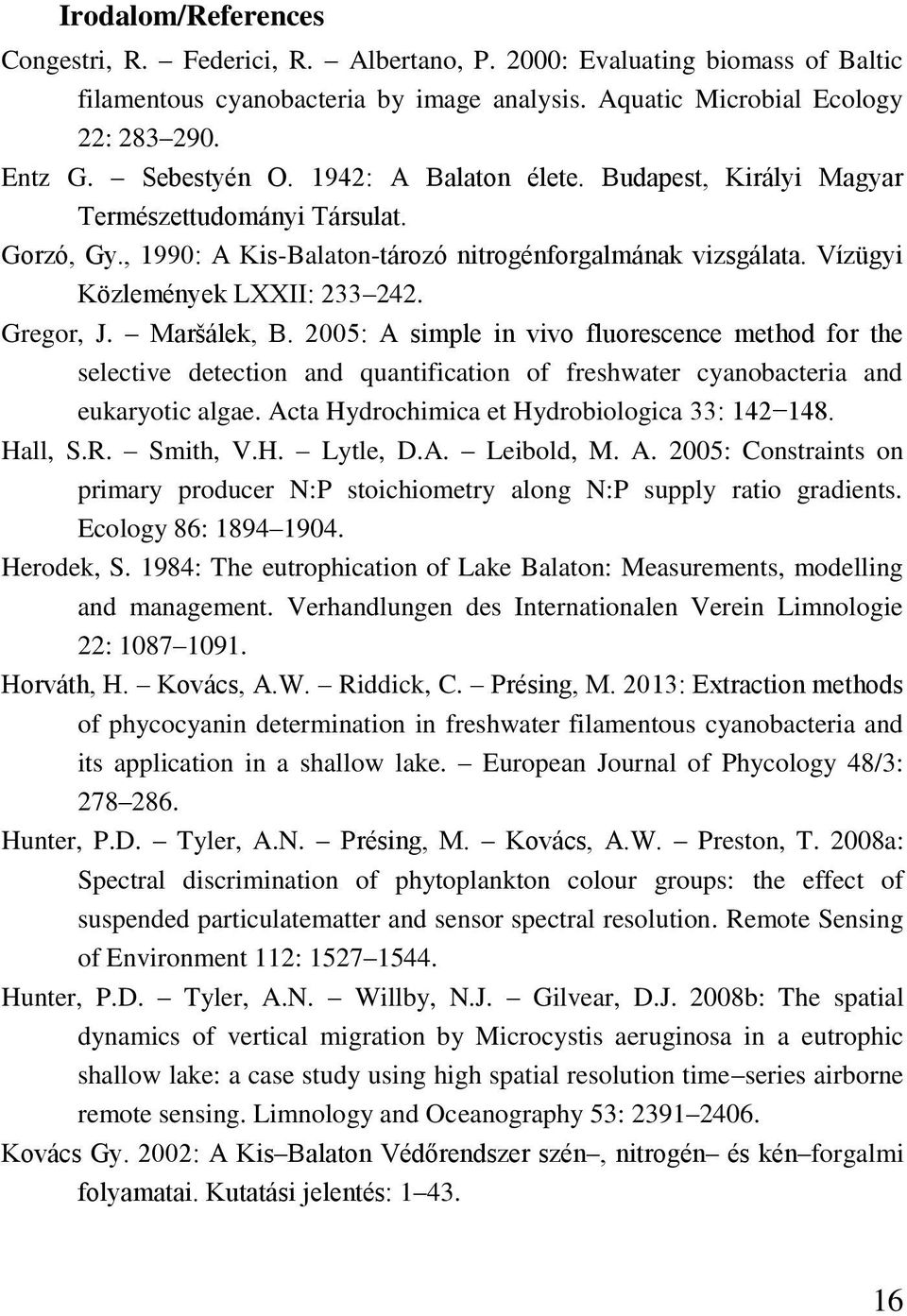 Maršálek, B. 2005: A simple in vivo fluorescence method for the selective detection and quantification of freshwater cyanobacteria and eukaryotic algae.