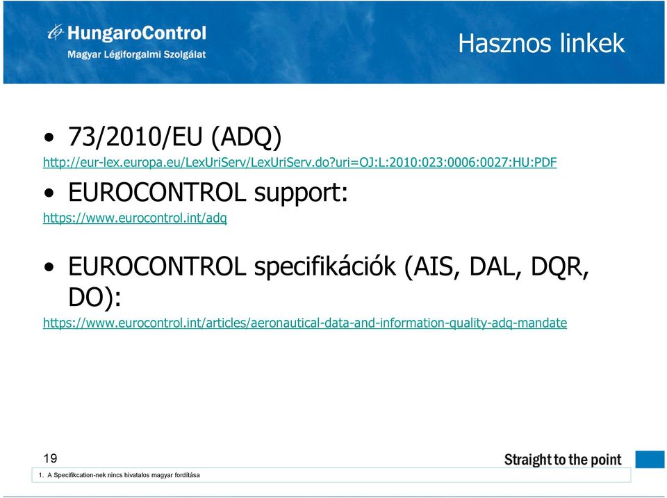 int/adq EUROCONTROL specifikációk (AIS, DAL, DQR, DO): https://www.eurocontrol.