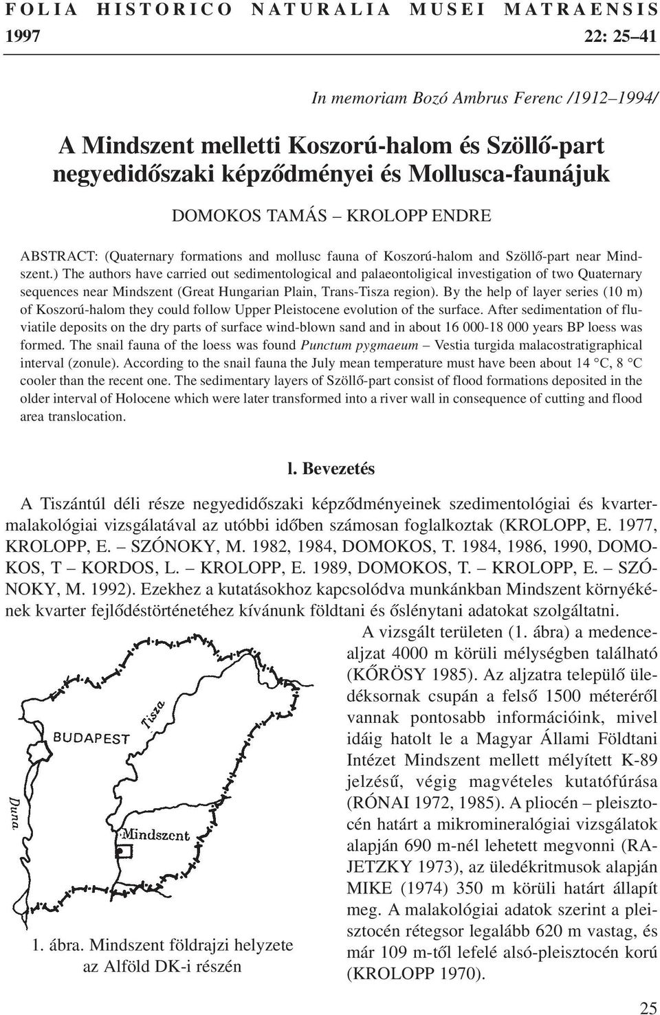 ) The authors have carried out sedimentological and palaeontoligical investigation of two Quaternary sequences near Mindszent (Great Hungarian Plain, Trans-Tisza region).