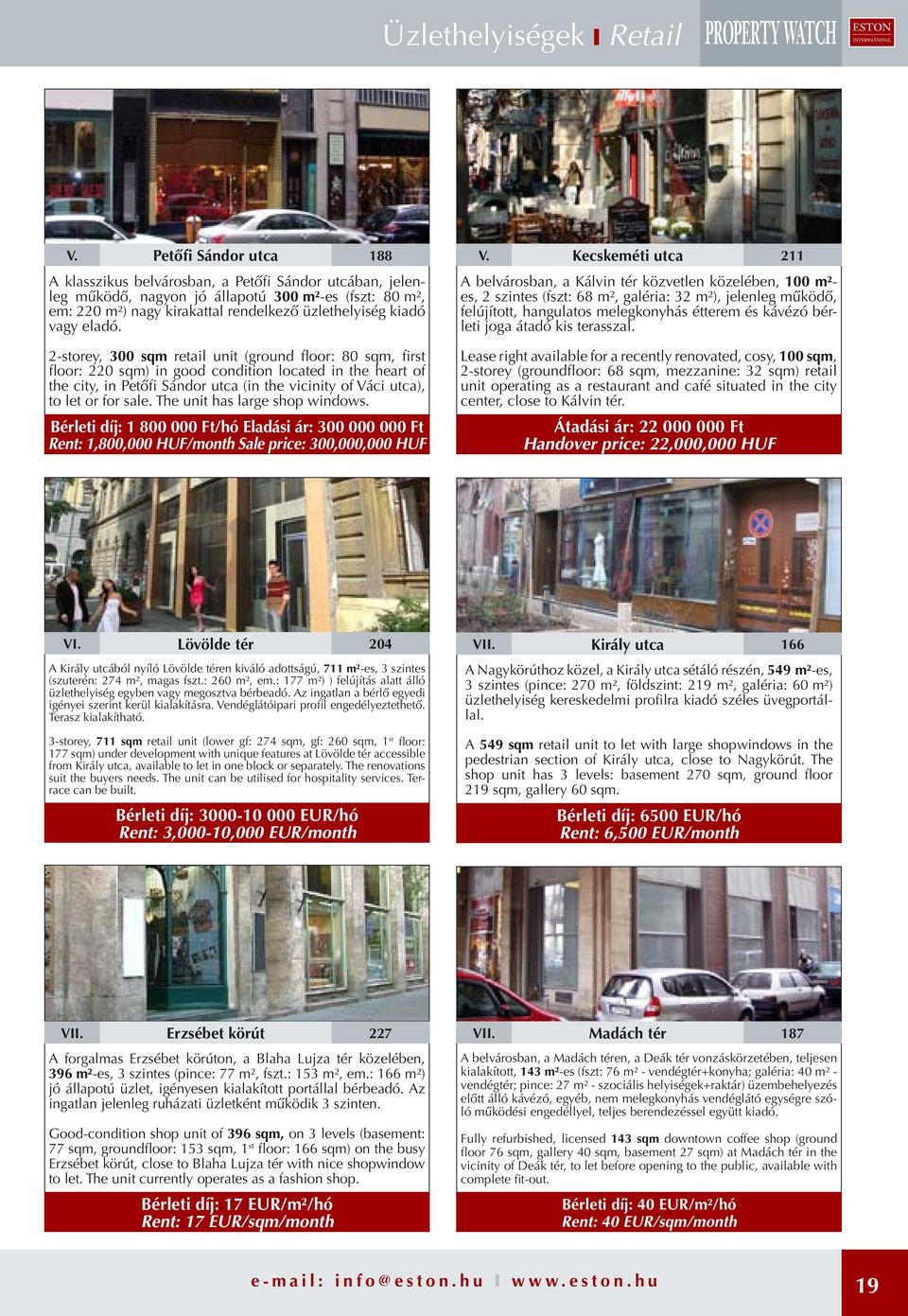 2-storey, 300 sqm retail uit (groud floor: 80 sqm, first floor: 220 sqm) i good coditio located i the heart of the city, i Petőfi Sádor utca (i the viciity of Váci utca), to let or for sale.