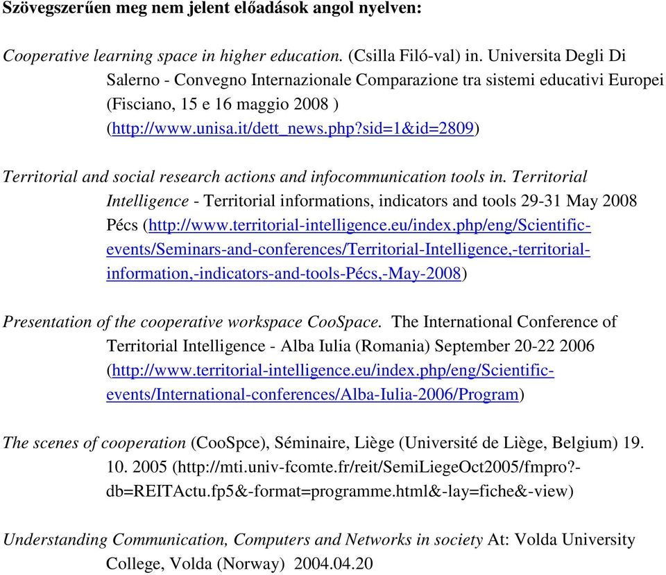 sid=1&id=2809) Territorial and social research actions and infocommunication tools in. Territorial Intelligence - Territorial informations, indicators and tools 29-31 May 2008 Pécs (http://www.