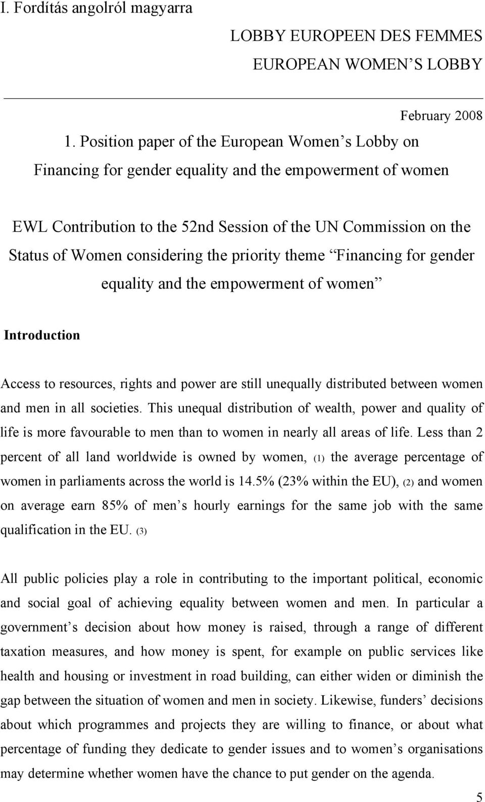 the priority theme Financing for gender equality and the empowerment of women Introduction Access to resources, rights and power are still unequally distributed between women and men in all societies.