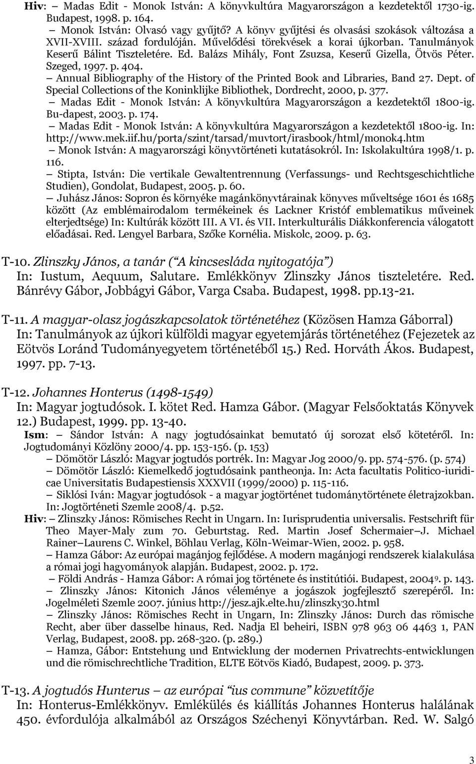 Balázs Mihály, Font Zsuzsa, Keserű Gizella, Ötvös Péter. Szeged, 1997. p. 404. Annual Bibliography of the History of the Printed Book and Libraries, Band 27. Dept.