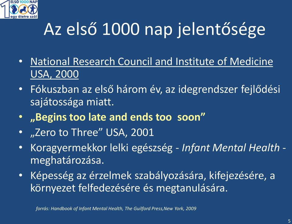 Begins too late and ends too soon Zero to Three USA, 2001 Koragyermekkor lelki egészség - Infant Mental Health -