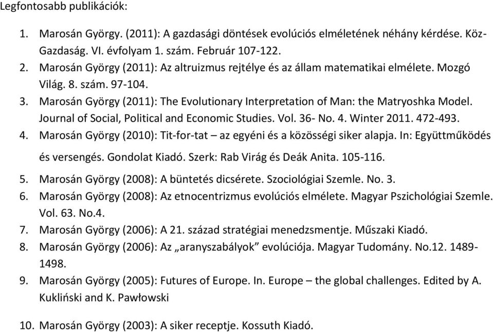 Journal of Social, Political and Economic Studies. Vol. 36- No. 4. Winter 2011. 472-493. 4. Marosán György (2010): Tit-for-tat az egyéni és a közösségi siker alapja. In: Együttműködés és versengés.