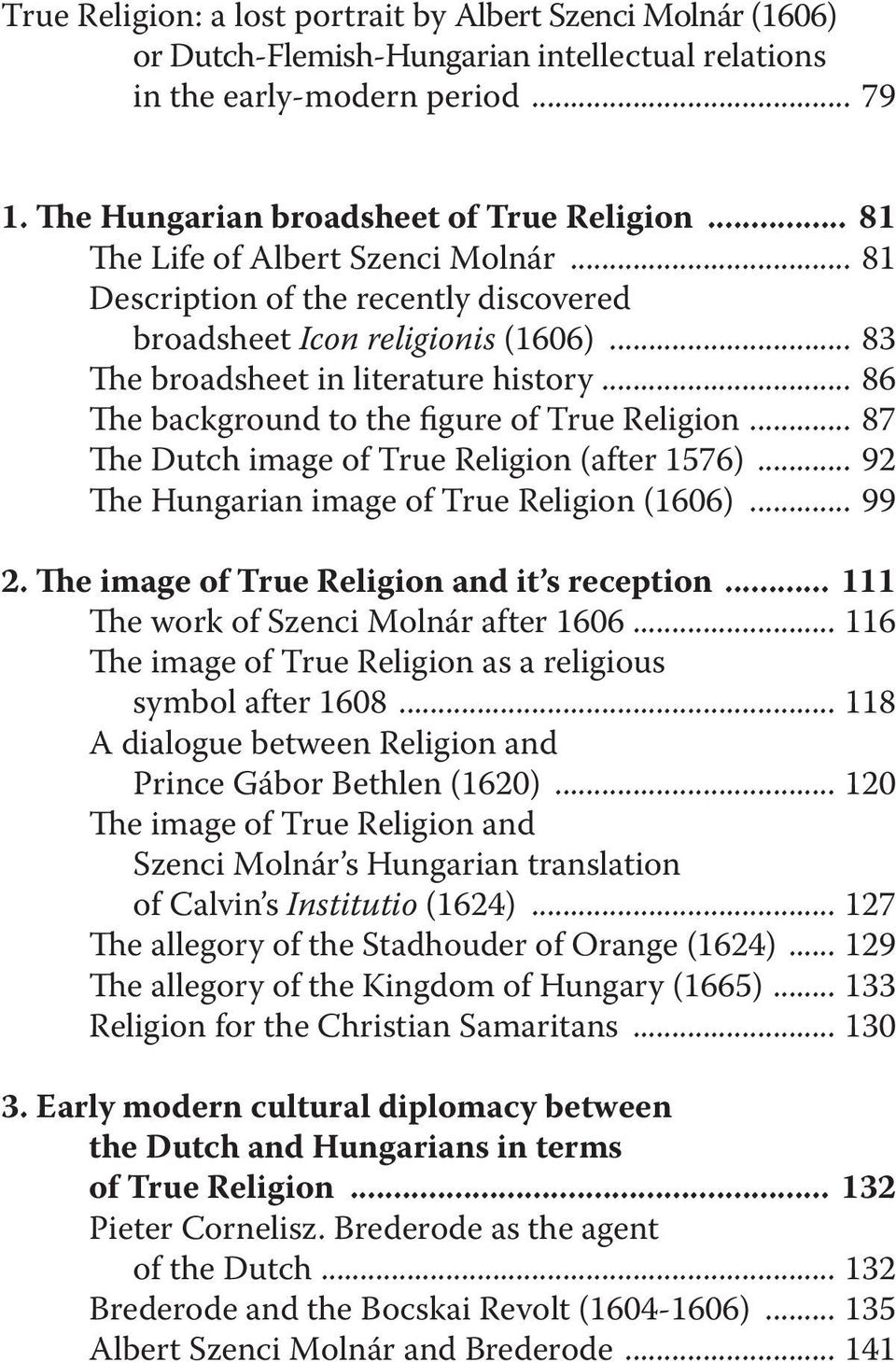 .. 86 he background to the igure of True Religion... 87 he Dutch image of True Religion (after 1576)... 92 he Hungarian image of True Religion (1606)... 99 2.