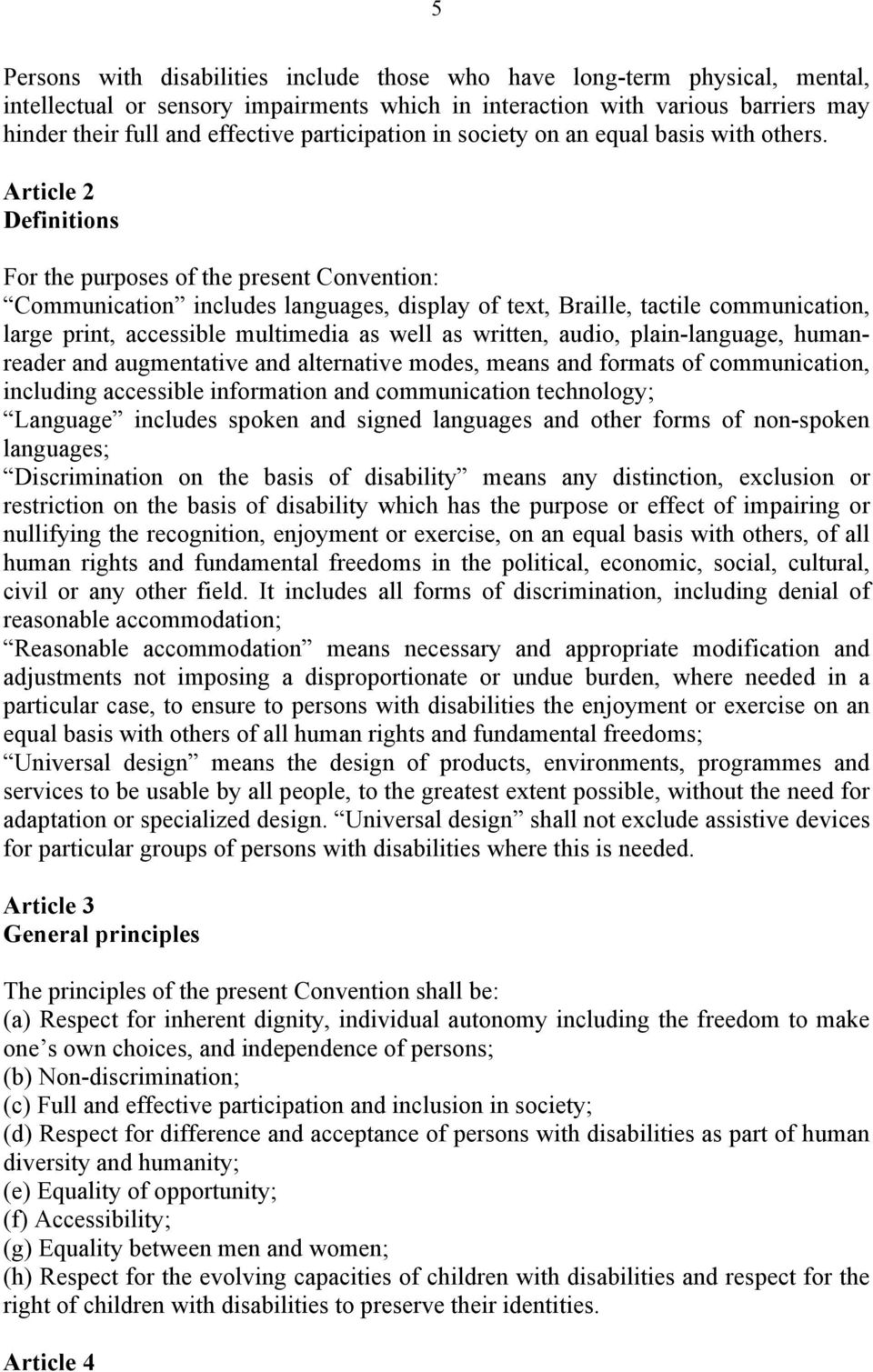 Article 2 Definitions For the purposes of the present Convention: Communication includes languages, display of text, Braille, tactile communication, large print, accessible multimedia as well as