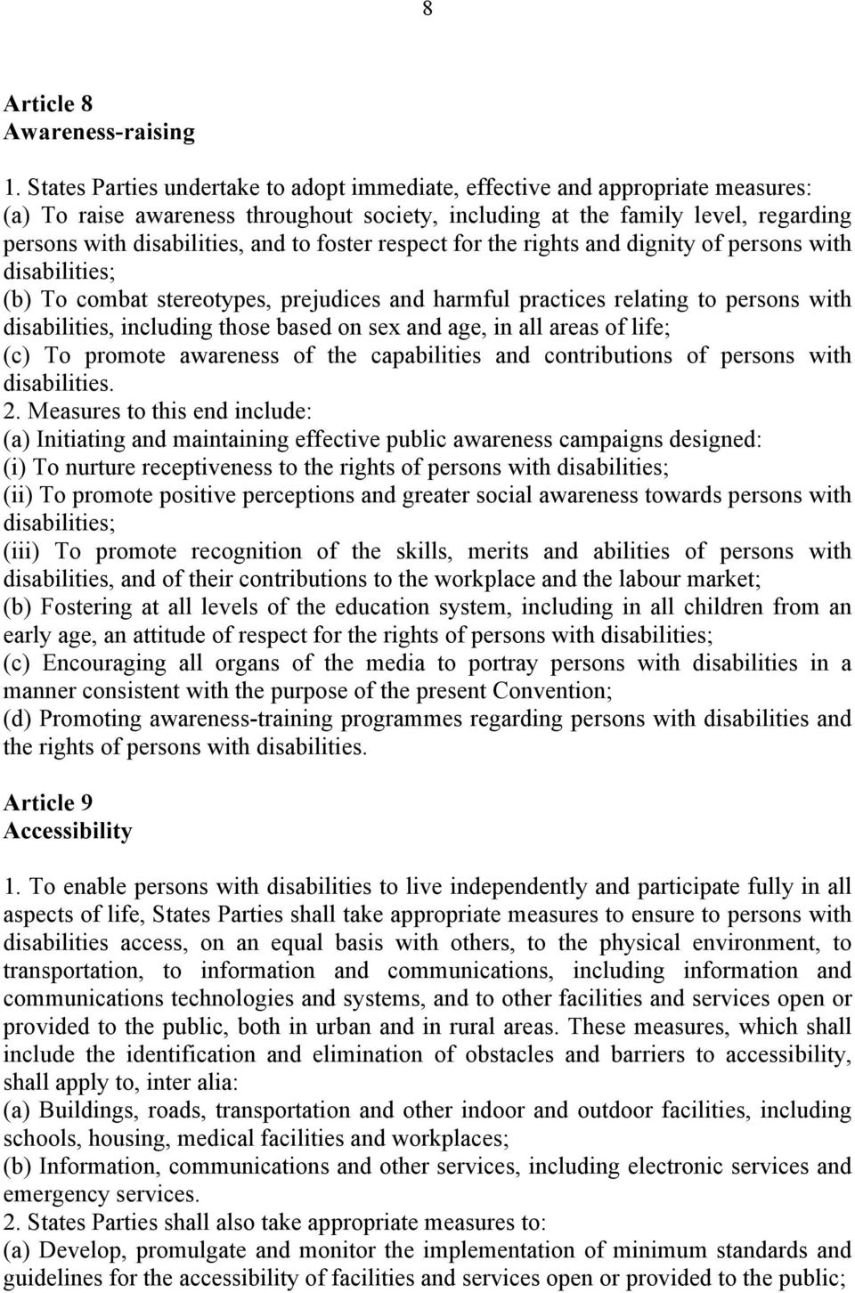 foster respect for the rights and dignity of persons with disabilities; (b) To combat stereotypes, prejudices and harmful practices relating to persons with disabilities, including those based on sex