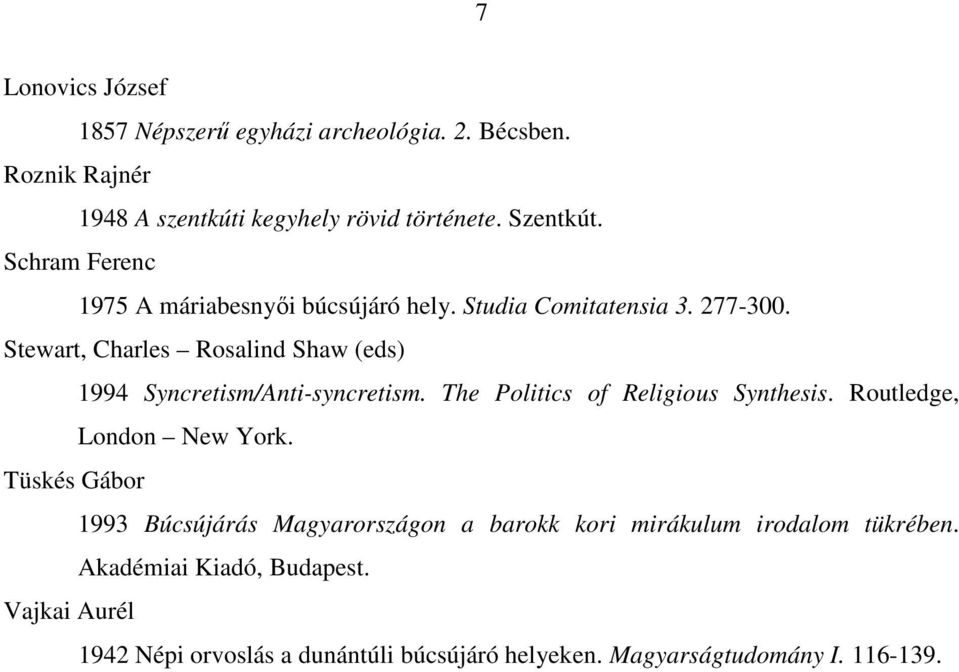 Stewart, Charles Rosalind Shaw (eds) 1994 Syncretism/Anti-syncretism. The Politics of Religious Synthesis. Routledge, London New York.