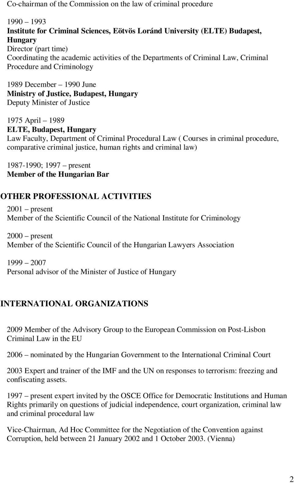 ELTE, Budapest, Hungary Law Faculty, Department of Criminal Procedural Law ( Courses in criminal procedure, comparative criminal justice, human rights and criminal law) 1987-1990; 1997 present Member