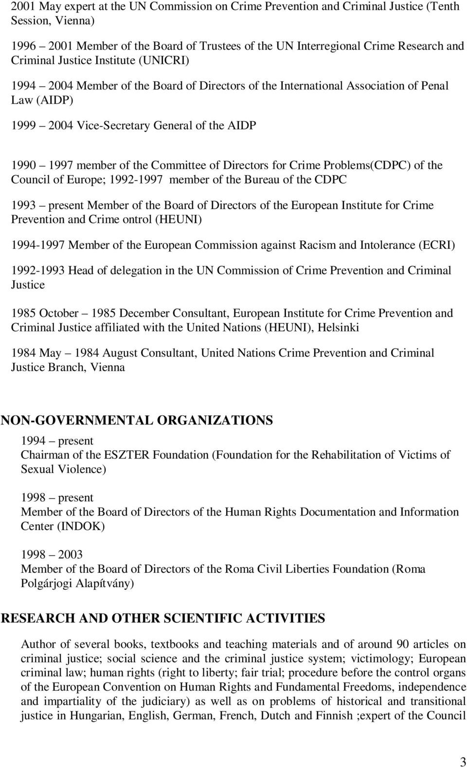 Committee of Directors for Crime Problems(CDPC) of the Council of Europe; 1992-1997 member of the Bureau of the CDPC 1993 present Member of the Board of Directors of the European Institute for Crime