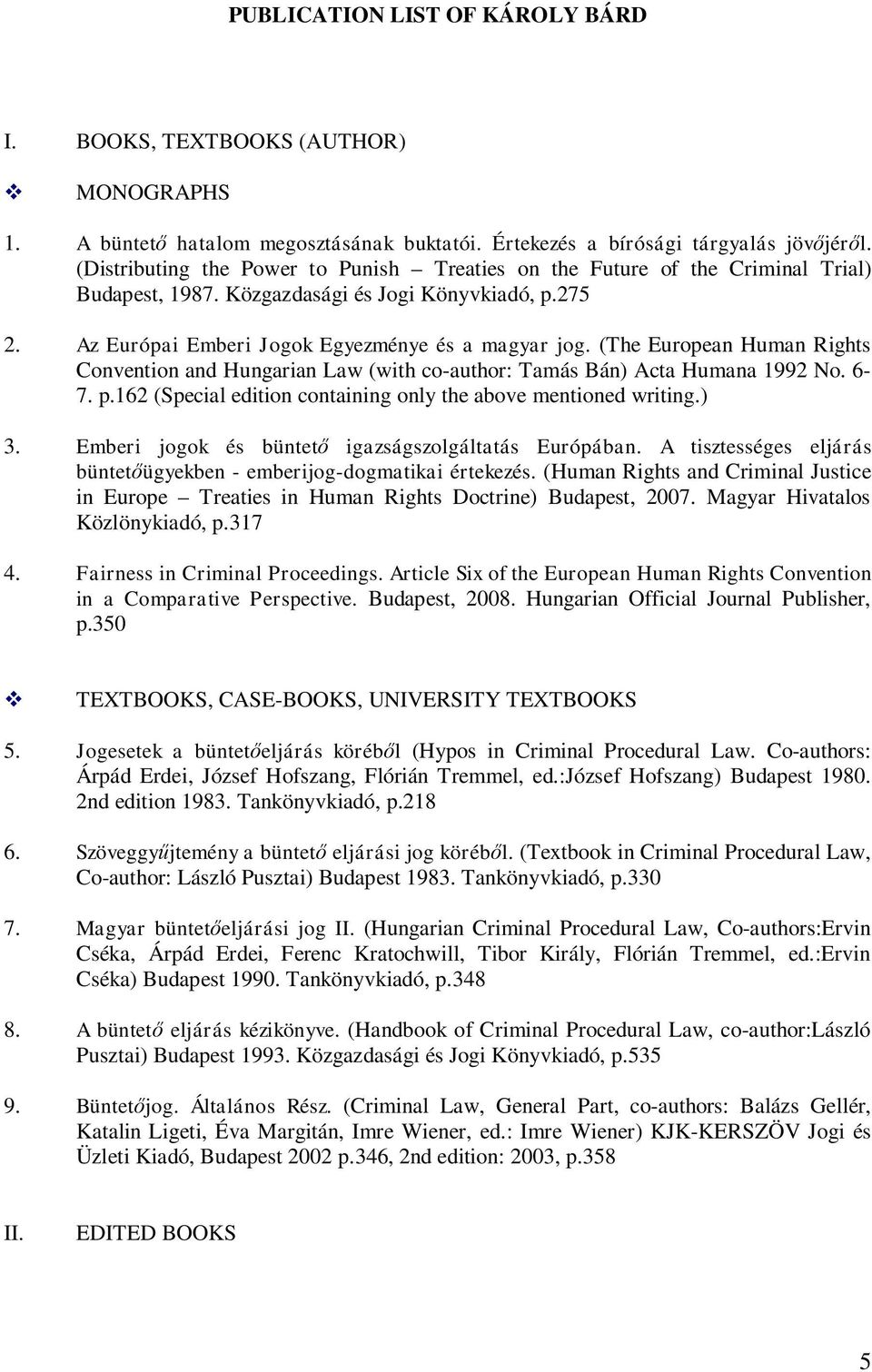(The European Human Rights Convention and Hungarian Law (with co-author: Tamás Bán) Acta Humana 1992 No. 6-7. p.162 (Special edition containing only the above mentioned writing.) 3.