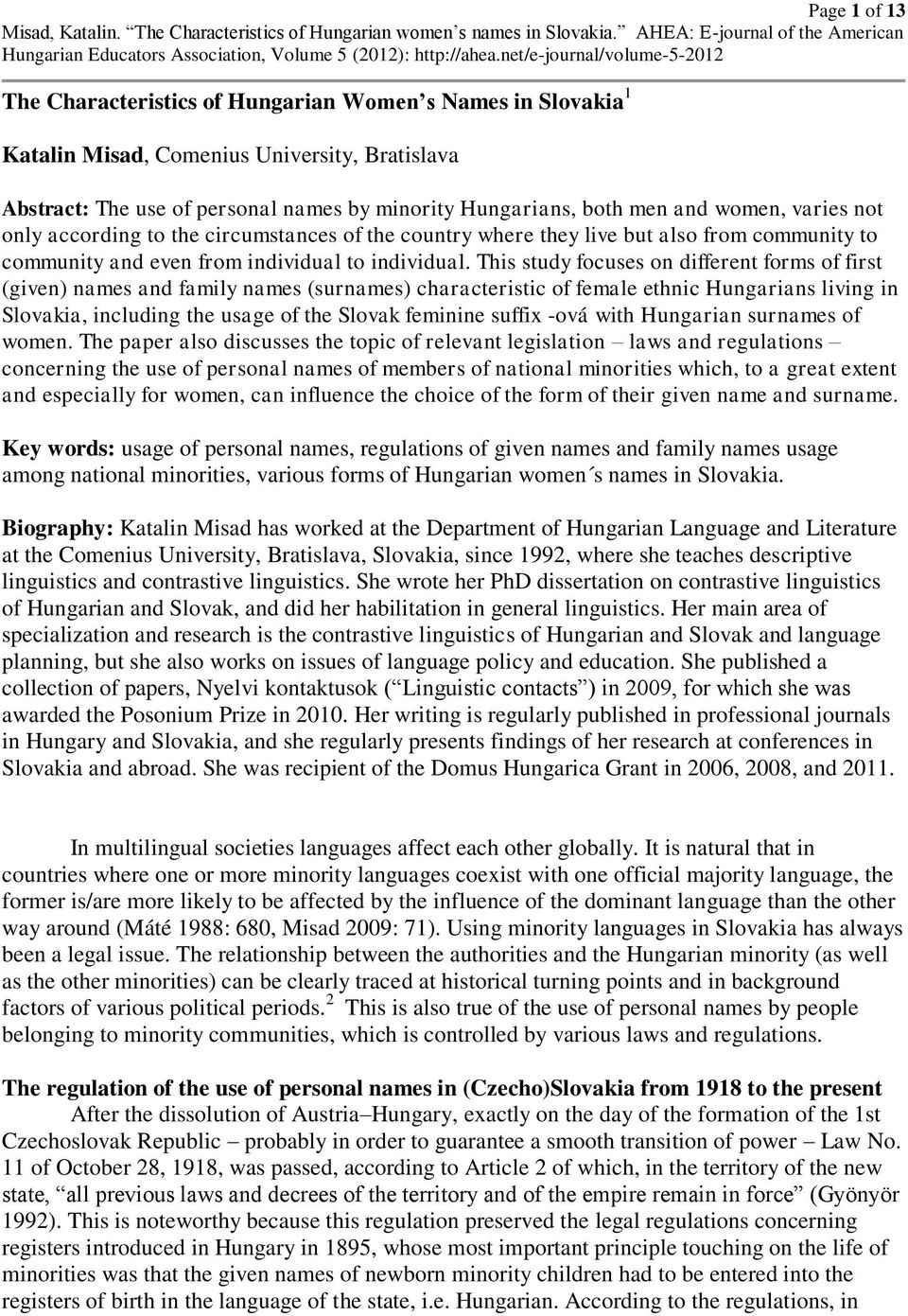 This study focuses on different forms of first (given) names and family names (surnames) characteristic of female ethnic Hungarians living in Slovakia, including the usage of the Slovak feminine