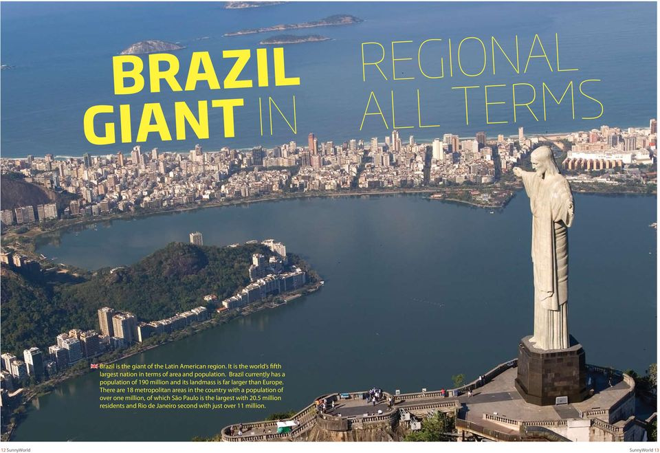 Brazil currently has a population of 190 million and its landmass is far larger than Europe.