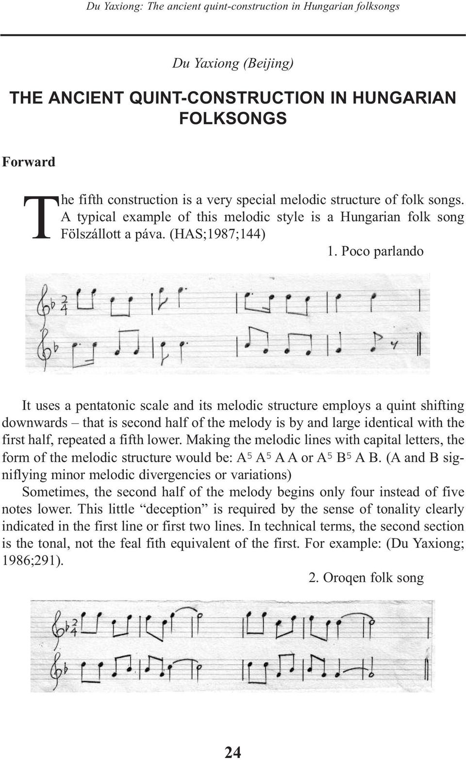 Poco parlando It uses a pentatonic scale and its melodic structure employs a quint shifting downwards that is second half of the melody is by and large identical with the first half, repeated a fifth