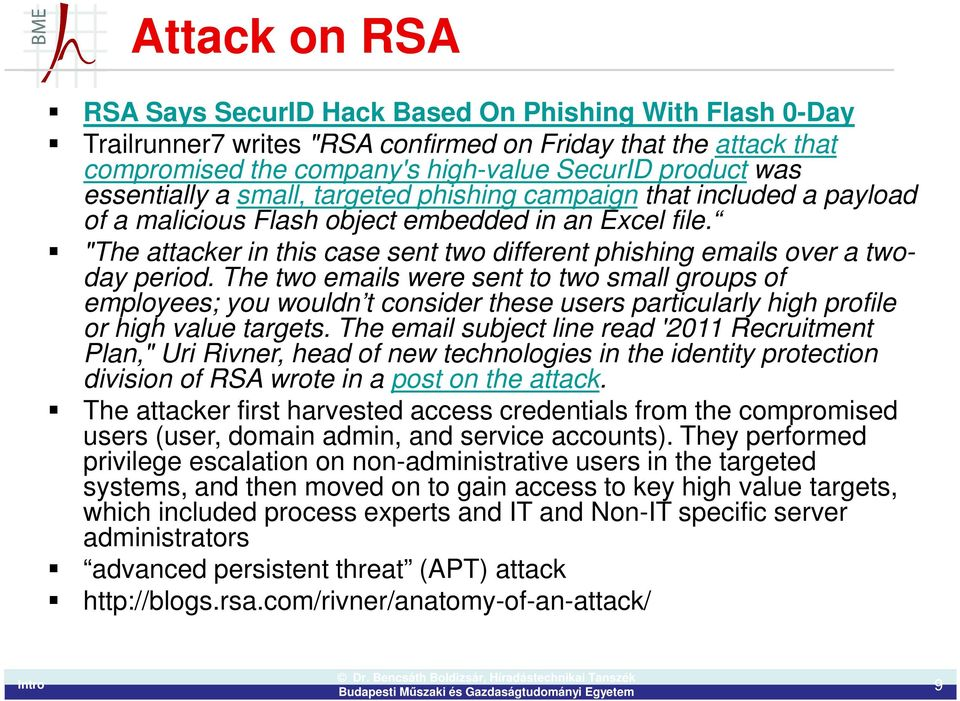 """The attacker in this case sent two different phishing emails over a twoday period."