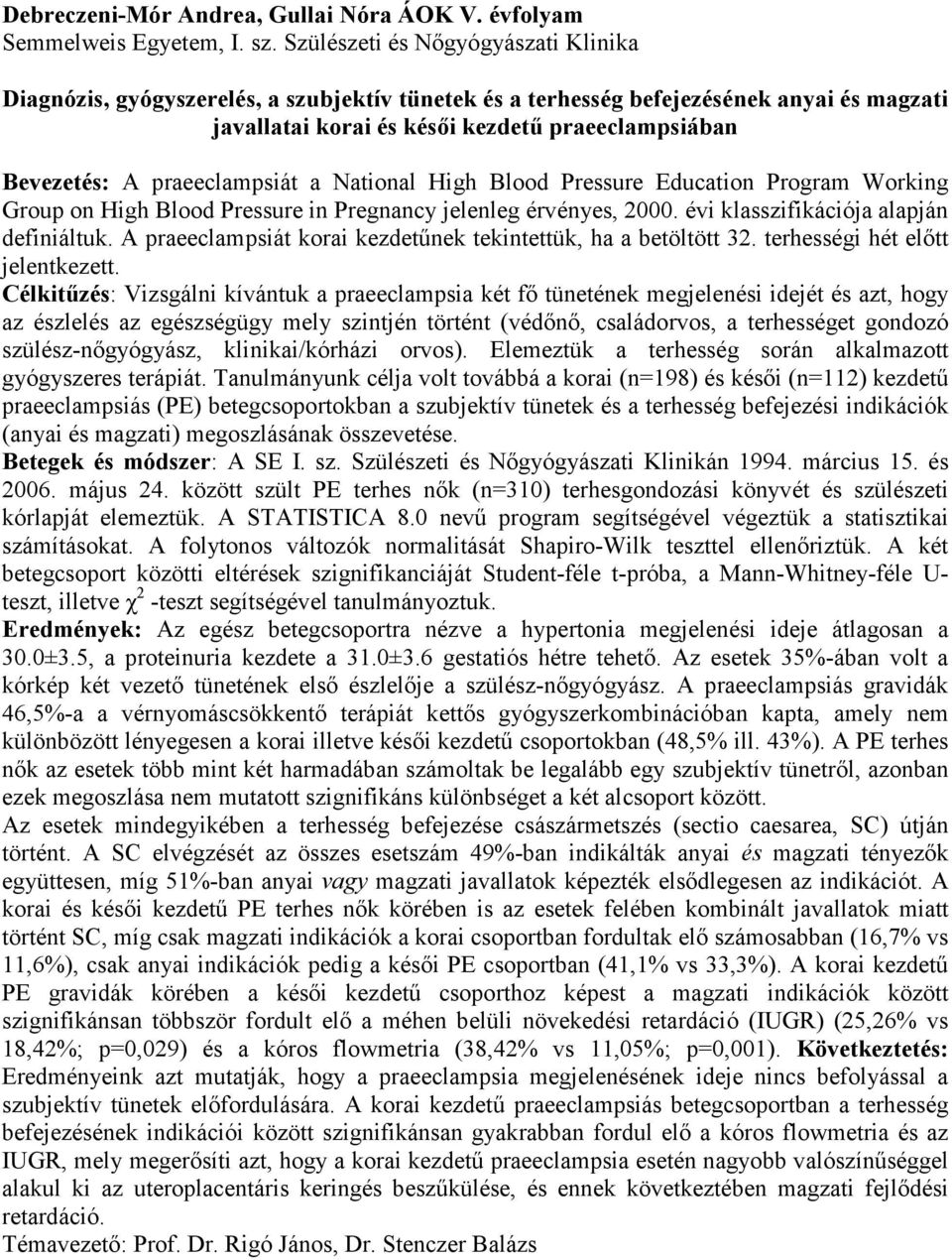 praeeclampsiát a National High Blood Pressure Education Program Working Group on High Blood Pressure in Pregnancy jelenleg érvényes, 2000. évi klasszifikációja alapján definiáltuk.