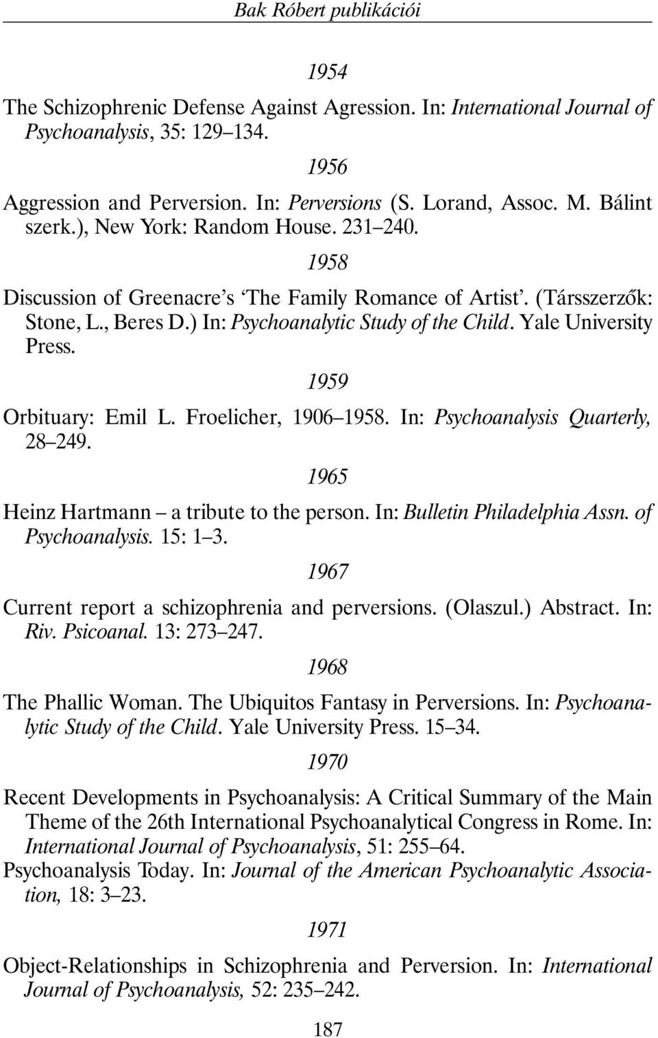 Yale University Press. 1959 Orbituary: Emil L. Froelicher, 1906 1958. In: Psychoanalysis Quarterly, 28 249. 1965 Heinz Hartmann a tribute to the person. In: Bulletin Philadelphia Assn.