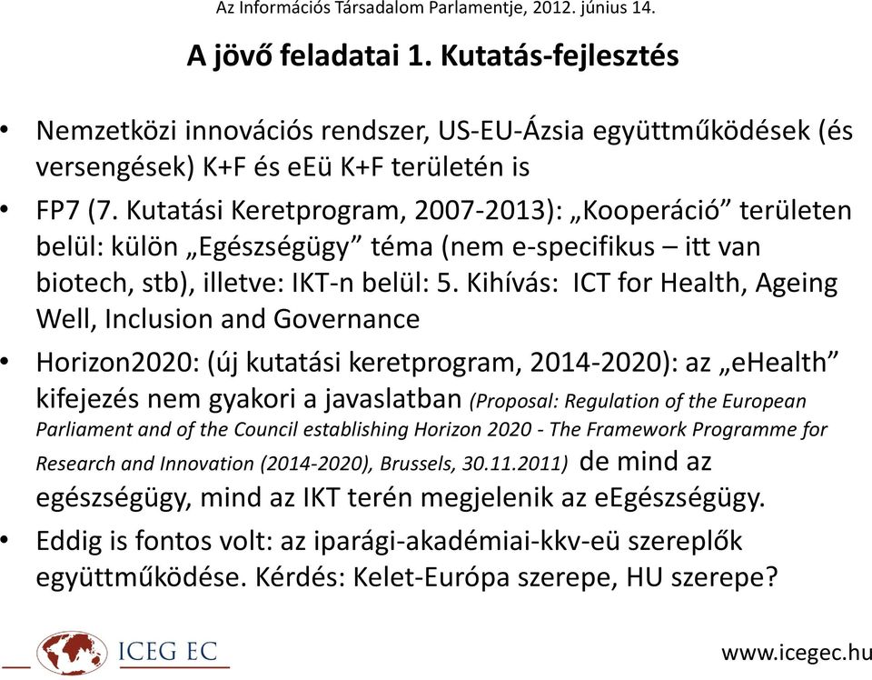 Kihívás: ICT for Health, Ageing Well, Inclusion and Governance Horizon2020: (új kutatási keretprogram, 2014-2020): az ehealth kifejezés nem gyakori a javaslatban (Proposal: Regulation of the European