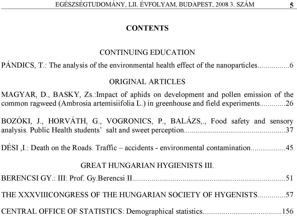 ..26 BOZÓKI, J., HORVÁTH, G., VOGRONICS, P., BALÁZS,., Food safety and sensory analysis. Public Health students salt and sweet perception...37 DÉSI,I.: Death on the Roads.