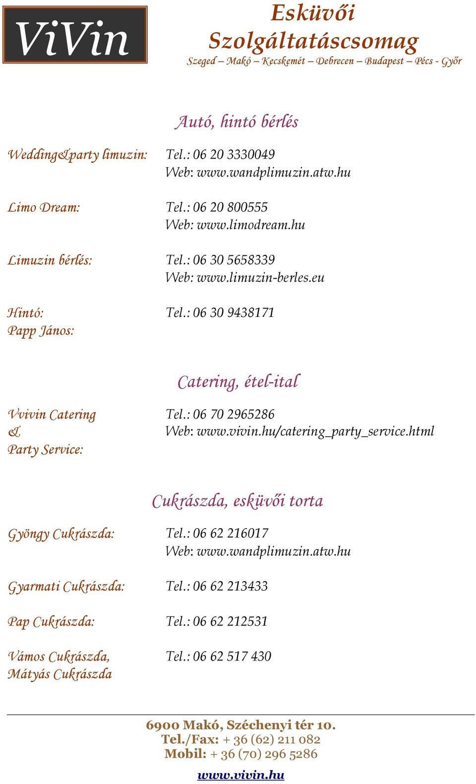 : 06 30 9438171 Catering, étel-ital Vvivin Catering & Party Service: Tel.: 06 70 2965286 Web: /catering_party_service.