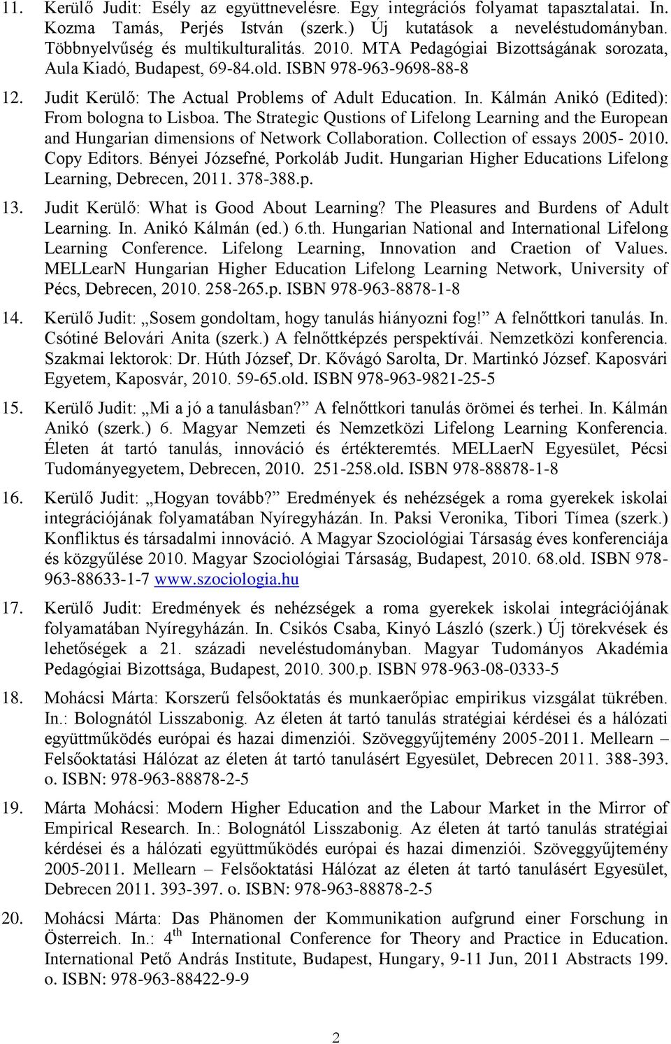 Kálmán Anikó (Edited): From bologna to Lisboa. The Strategic Qustions of Lifelong Learning and the European and Hungarian dimensions of Network Collaboration. Collection of essays 2005-2010.