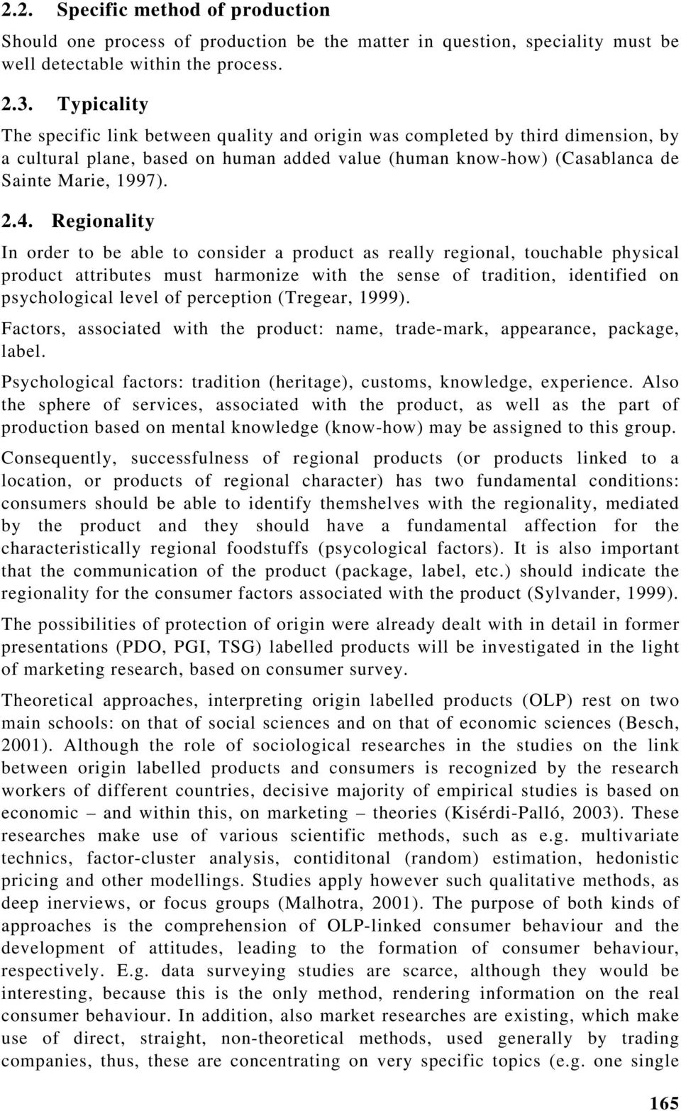 Regionality In order to be able to consider a product as really regional, touchable physical product attributes must harmonize with the sense of tradition, identified on psychological level of