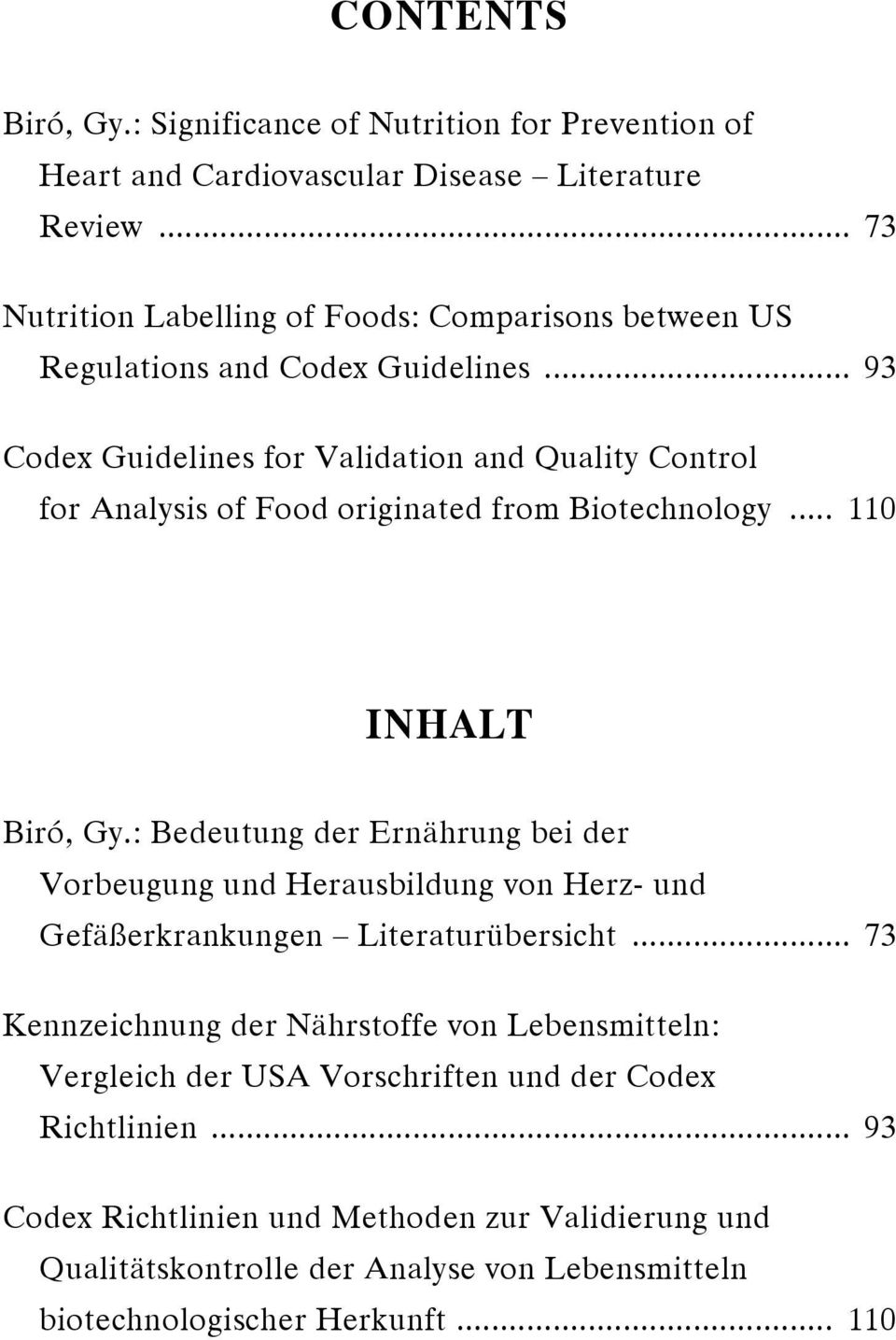 .. 93 Codex Guidelines for Validation and Quality Control for Analysis of Food originated from Biotechnology... 110 INHALT Biró, Gy.