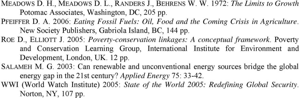 Poverty and Conservation Learning Group, International Institute for Environment and Development, London, UK. 12 pp. SALAMEH M. G. 2003: Can renewable and unconventional energy sources bridge the global energy gap in the 21st century?