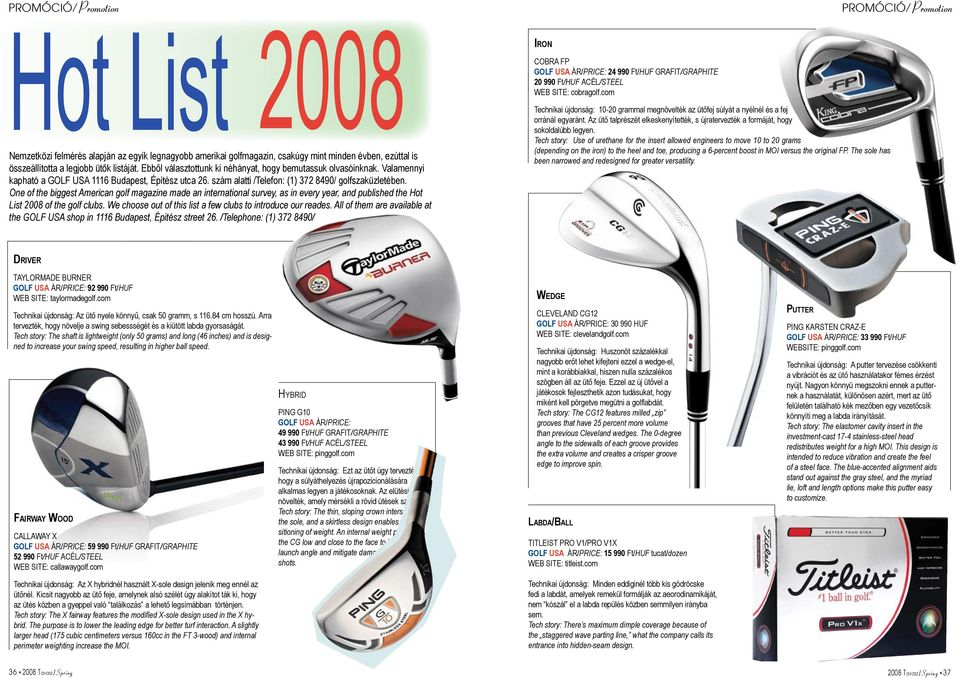 One of the biggest American golf magazine made an international survey, as in every year, and published the Hot List 2008 of the golf clubs.