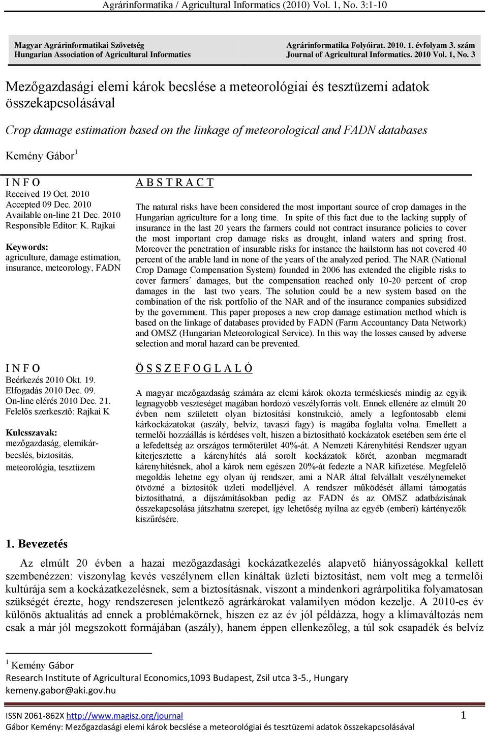3 Mezőgazdasági elemi károk becslése a meteorológiai és tesztüzemi adatok összekapcsolásával Crop damage estimation based on the linkage of meteorological and FADN databases Kemény Gábor 1 I N F O