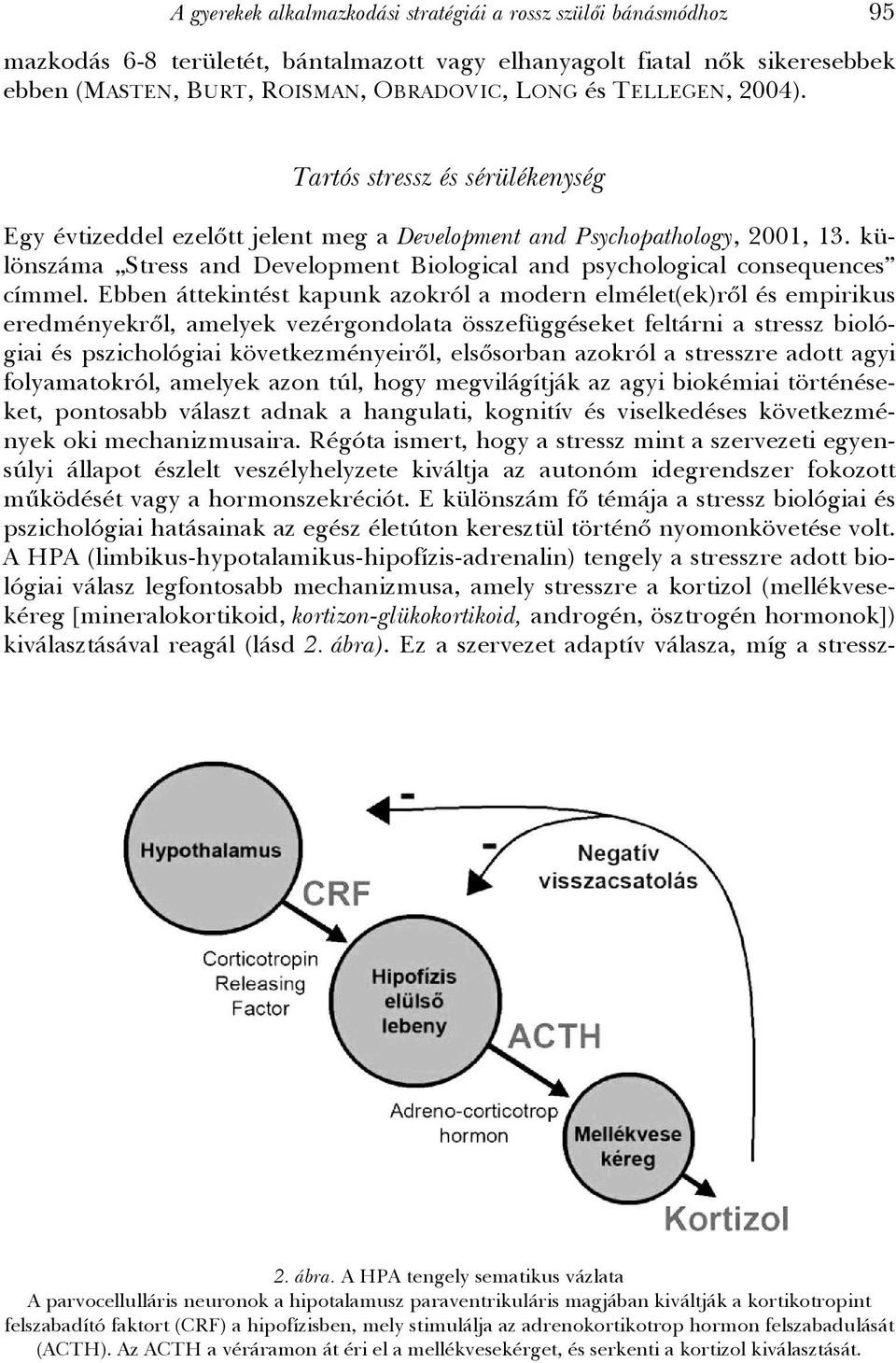 különszáma Stress and Development Biological and psychological consequences címmel.